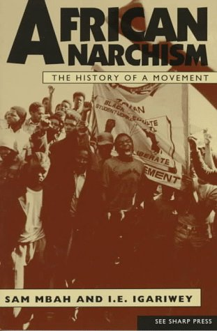 African Anarchism : The History of a movement, de Sam Mbah and I. E. Igariwey, 1997.