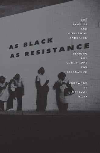 As Black as Resistance; Finding the Conditions for Liberation, de Zoé Samudzi, William C. Anderson (préface de Mariame Kaba), 2018.