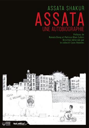 Assata. Une Autobiographie, de Assata Shakur (traduction Cases Rebelles), 2018.