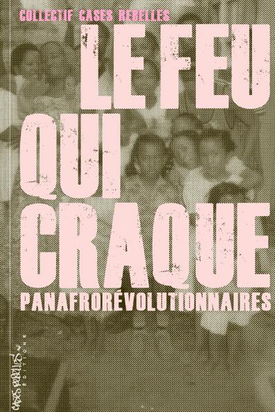 Le Feu qui craque - PanAfrorévolutionnaires, éditions Cases Rebelles, 2020.
